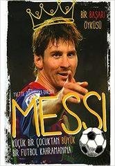 Messi - Kücük Bir Cocuktan Büyük Bir Futbol Kahramanina