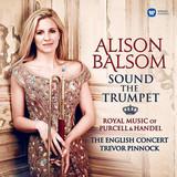 Alison Balsom, The English Concert, Trevor Pinnock / Sound The Trumpet - Royal Music Of Purcel & Handel (2LP)