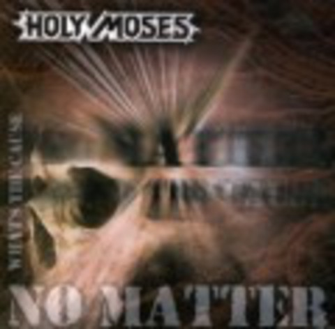 HOLY MOSES    NO MATTER WHATS THE CAUSE   2006