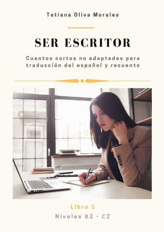 Ser escritor. Cuentos cortos no adaptados para traducción del español y recuento. Niveles B2 - C2. Libro 1