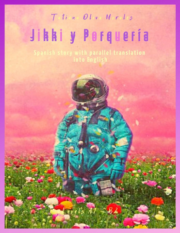 Jikki y Porquería. Spanish story with parallel translation into English. Levels A1 - B2