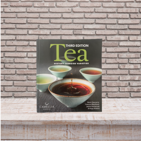 Tea: History, Terroirs, Varieties. Kevin Gascoyne, François Marchand, Jasmin Desharnais, Hugo Américi