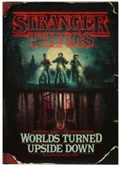 Stranger Things: Worlds Turned Upside Down : The Official Behind-The-Scenes Companion