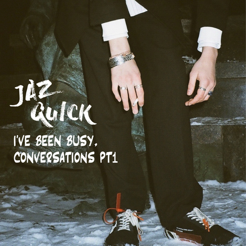 Jaz Quick – I've been busy, conversations pt1