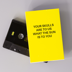 Your Skulls Are To Us What The Sun Is To You