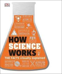 How Science Works : The Facts Visually Explained