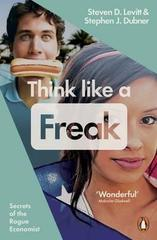 Think Like a Freak : Secrets of the Rogue Economist