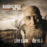 Radio Чача / Live Slow. Die Old. (CD)