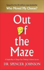 Out of the Maze : A Simple Way to Change Your Thinking & Unlock Success