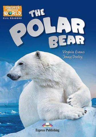 The Polar Bear (Discover Our Amazing World) reader. Книга для чтения
