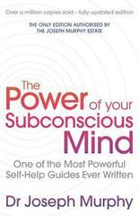The Power Of Your Subconscious Mind (revised) : One Of The Most Powerful Self-help Guides Ever Written!