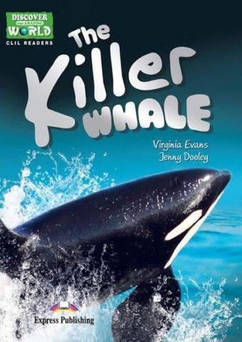 The Killer Whale (Discover Our Amazing World) Reader. Книга для чтения