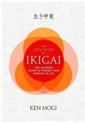 The Little Book of Ikigai : The secret Japanese way to live a happy and long life
