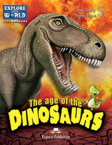 The Age of Dinosaurs (Explore Our World) Reader with cross-platform application. Книга для чтения