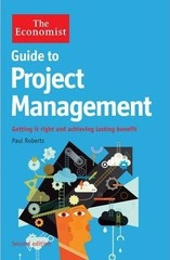 The Economist Guide to Project Management 2nd Edition : Getting it right and achieving lasting benefit