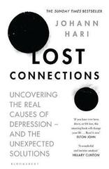 Lost Connections : Why You're Depressed and How to Find Hope
