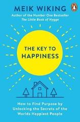 The Key to Happiness : How to Find Purpose by Unlocking the Secrets of the World's Happiest People