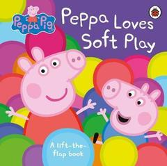 Peppa Pig: Peppa Loves Soft Play : A Lift-the-Flap Book