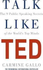Talk Like TED : The 9 Public Speaking Secrets of the World's Top Minds