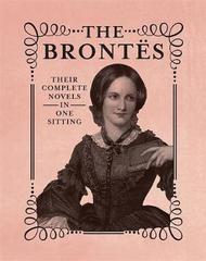 The Brontes : The Complete Novels in One Sitting
