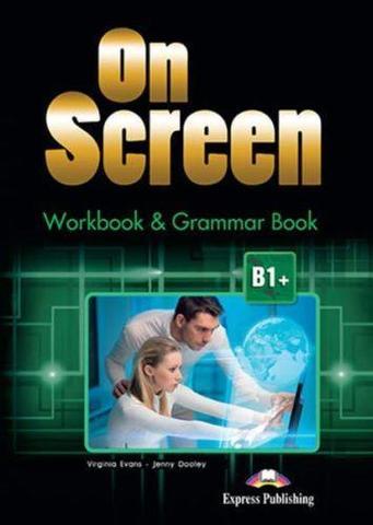On Screen B1+. Workbook & Grammar Book. Рабочая тетрадь и грамматический справочник