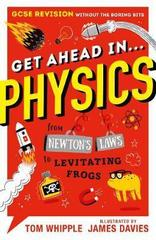 Get Ahead in ... PHYSICS : GCSE Revision without the boring bits, from Newton's Laws to levitating frogs