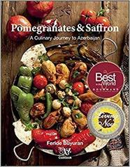 Pomegranates and Saffron: A Culinary Journey to Azerbaijan by Feride Buyuran