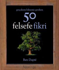 Gerçekten Bilmeniz Gereken 50 Felsefe Fikri