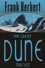 The Great Dune Trilogy : Dune, Dune Messiah, Children of Dune