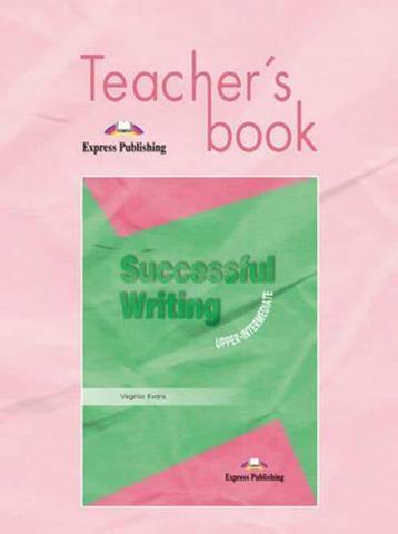 Successful Writing Upper-Intermediate. Teacher's Book. (New). Книга для учителя