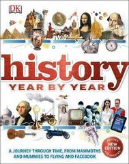 History Year by Year : A journey through time, from mammoths and mummies to flying and facebook