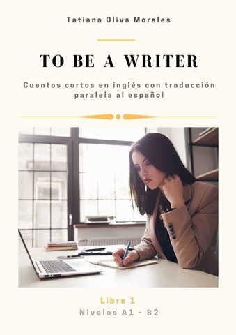 To be a writer. Cuentos cortos en inglés con traducción paralela al español. Niveles A1 - B2. Libro 1