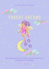 Yogurt Dreams. Non-adapted fairy tale for translation from English and retelling. Levels A2 - В1