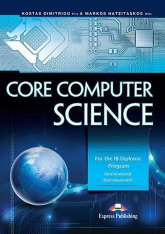 Core Computer science for the IB Diploma Program