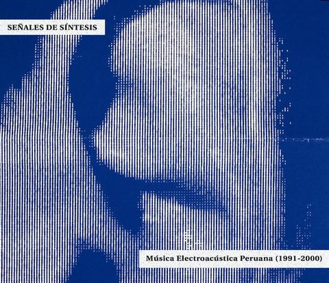Señales De Síntesis - Música Electroacústica Peruana (1991-2000)