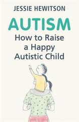 Autism : How to raise a happy autistic child