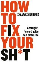 How to Fix Your Sh*t: A Straightforward Guide to a Better Life
