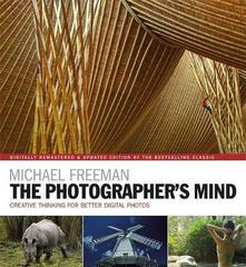 The Photographer's Mind Remastered : Creative Thinking for Better Digital Photos