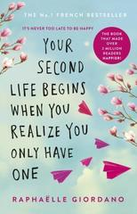 Your Second Life Begins When You Realize You Only Have One : The novel that has made over 2 million readers happier