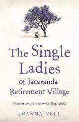 The Single Ladies of Jacaranda Retirement Village : an uplifting tale of love and friendship