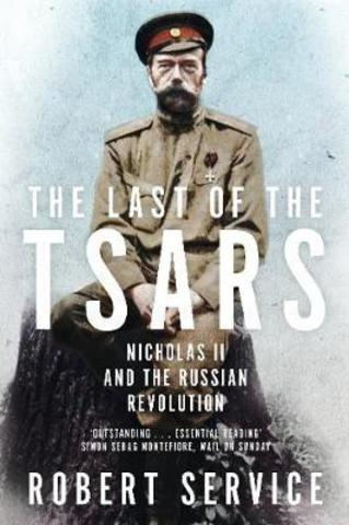 The Last of the Tsars : Nicholas II and the Russian Revolution