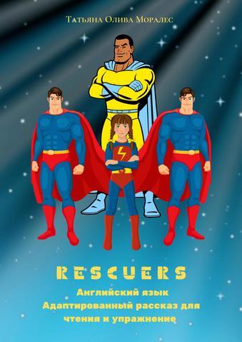 Rescuers. Английский язык. Адаптированный рассказ для чтения и упражнение