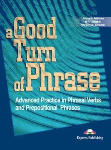 A Good Turn of Phrase (Phrasal Verbs and Prepositions). Student's Book. Учебник.