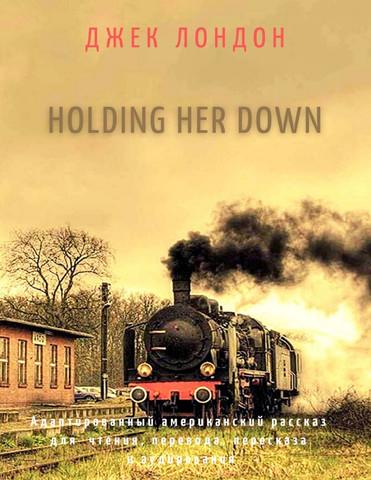 Holding Her Down. Адаптированный американский рассказ для чтения, перевода, пересказа и аудирования