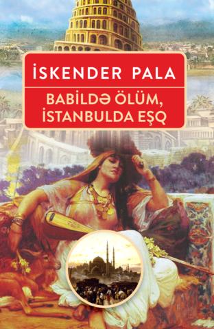 Babildə ölüm, İstanbulda eşq