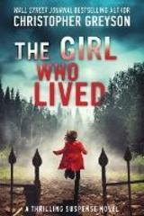 The Girl Who Lived : A Thrilling Suspense Novel