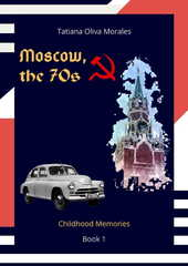 Moscow, the 70s. Book 1. Childhood Memories