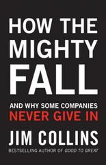 How the Mighty Fall : And Why Some Companies Never Give In