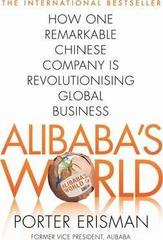 Alibaba's World : How One Remarkable Chinese Company Is Changing the Face of Global Business