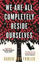 We Are All Completely Beside Ourselves : Shortlisted for the Booker Prize